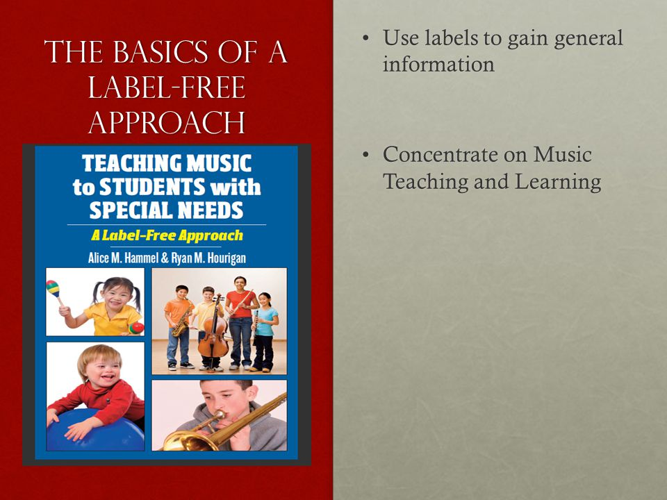 The Basics of a Label-free Approach Use labels to gain general informationUse labels to gain general information Concentrate on Music Teaching and Lea
