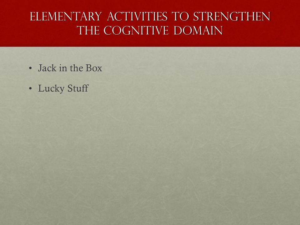 Elementary Activities to strengthen the cognitive domain Jack in the BoxJack in the Box Lucky StuffLucky Stuff