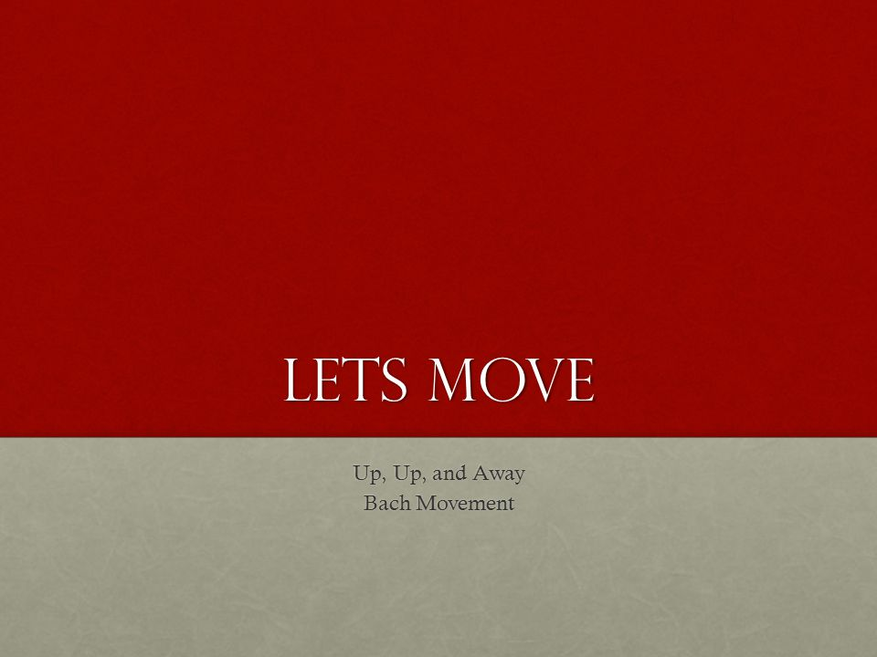 Lets Move Up, Up, and Away Bach Movement