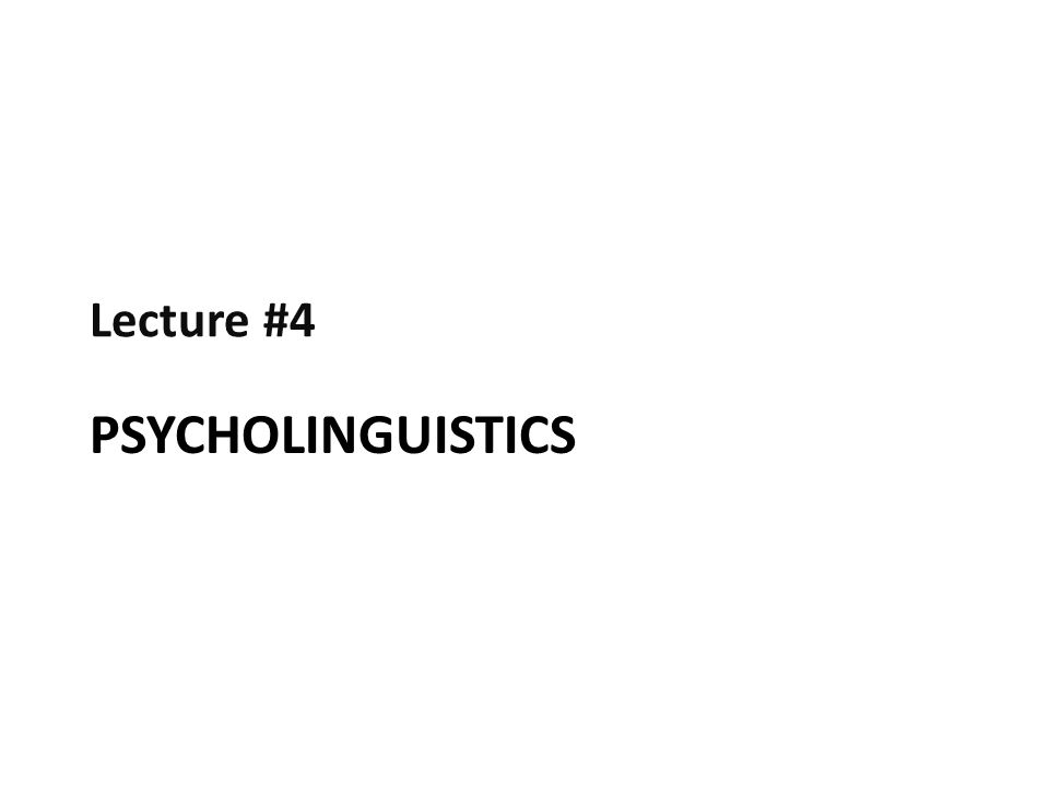 Psycholinguistics 1.a.Pre-linguistic communication 1.b.
