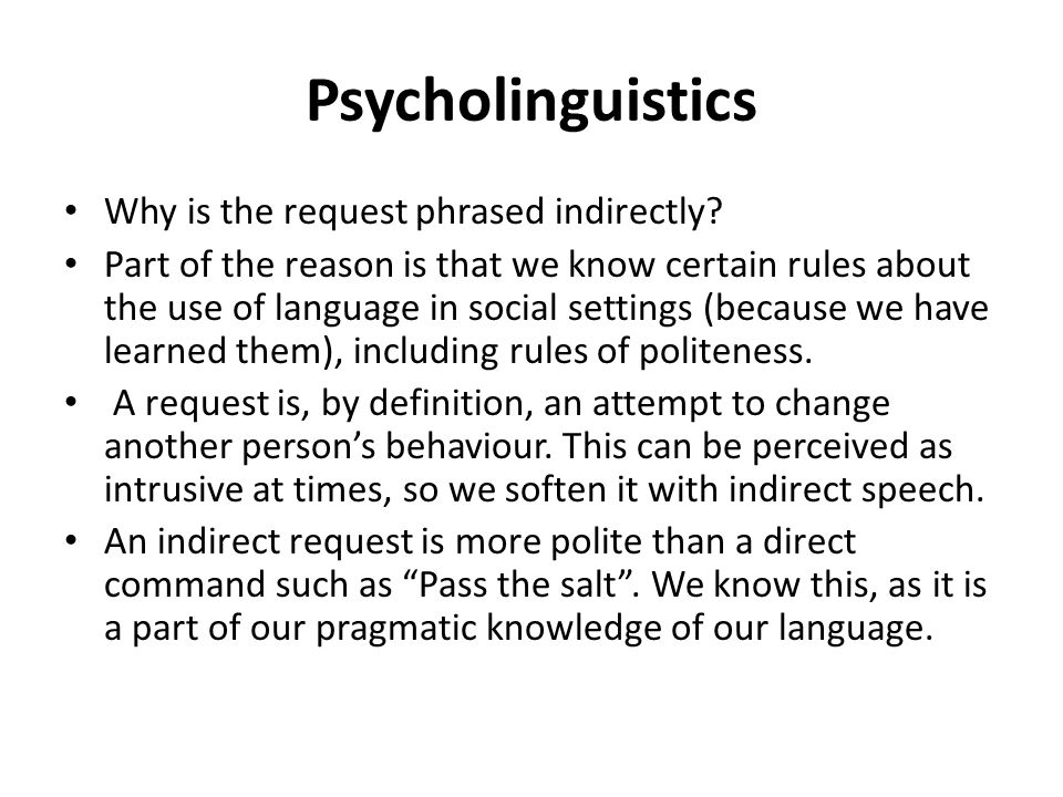Psycholinguistics Why is the request phrased indirectly? Part of the reason is that we know certain rules about the use of language in social settings