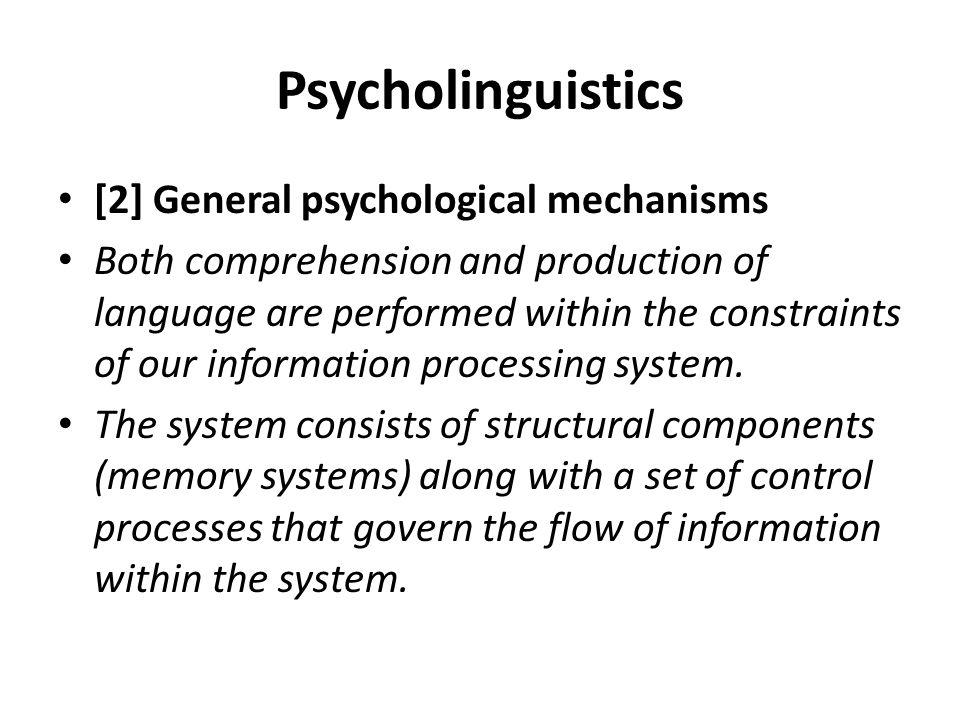 Psycholinguistics [3] Processes of language acquisition Language acquisition is studied in relation to three classes of variables : environmental factors, cognitive processes and innate linguistic mechanisms.