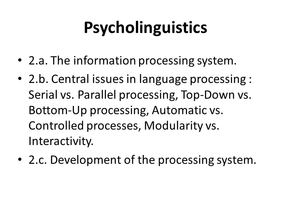 Psycholinguistics [3] Language comprehension In this part, we will examine language comprehension at a number of levels of processing (for the convenience of exposition) : levels of speech processing, Words processing (internal lexicon), syntactic parsing and sentence understanding, connected discourse comprehension.