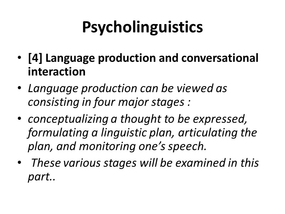 Psycholinguistics Psycholinguistics is also interested in the social rules involved in language use ( with sociolinguistics) and the brain mechanisms associated with language (neurolinguistics).