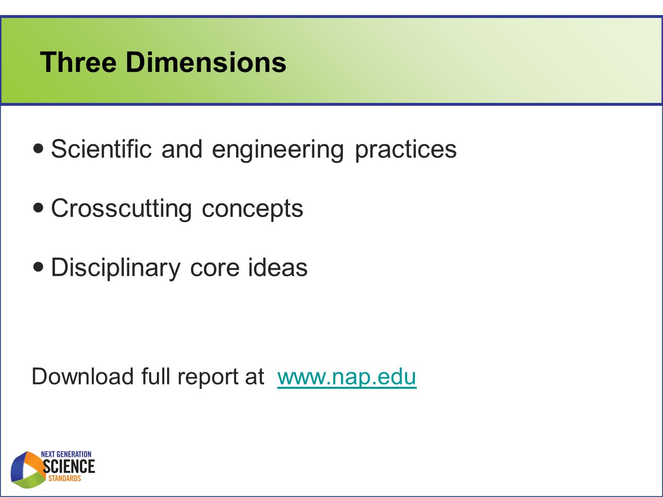 Three Dimensions Scientific and engineering practices Crosscutting concepts Disciplinary core ideas Download full report at www.nap.eduwww.nap.edu