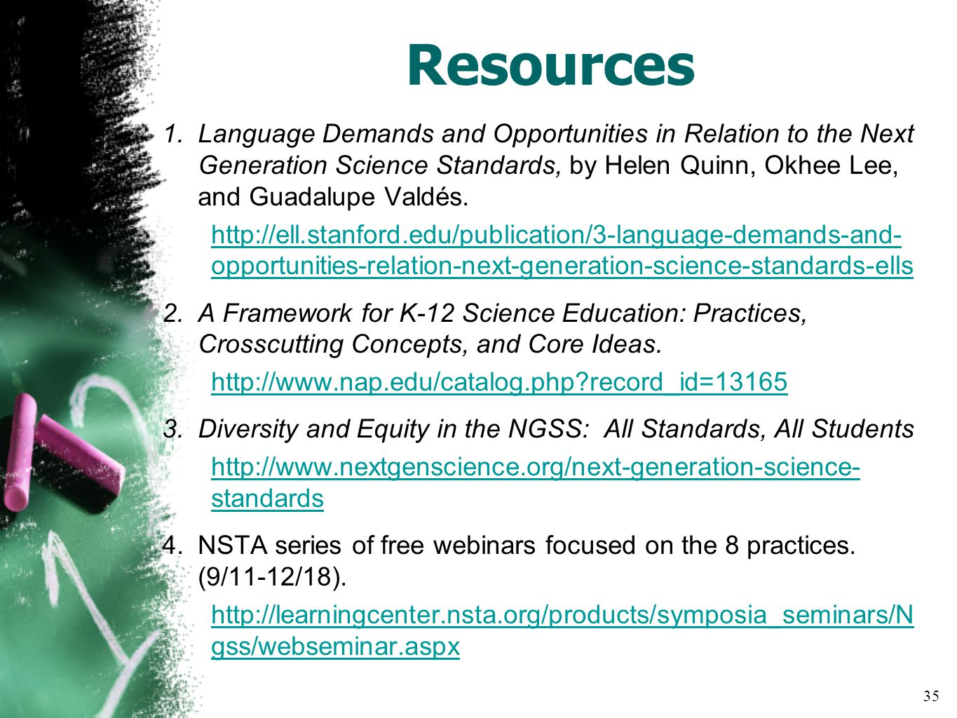 Resources 1.Language Demands and Opportunities in Relation to the Next Generation Science Standards, by Helen Quinn, Okhee Lee, and Guadalupe Valdés.