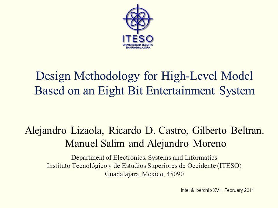 Design Methodology for High-Level Model Based on an Eight Bit Entertainment System Alejandro Lizaola, Ricardo D.