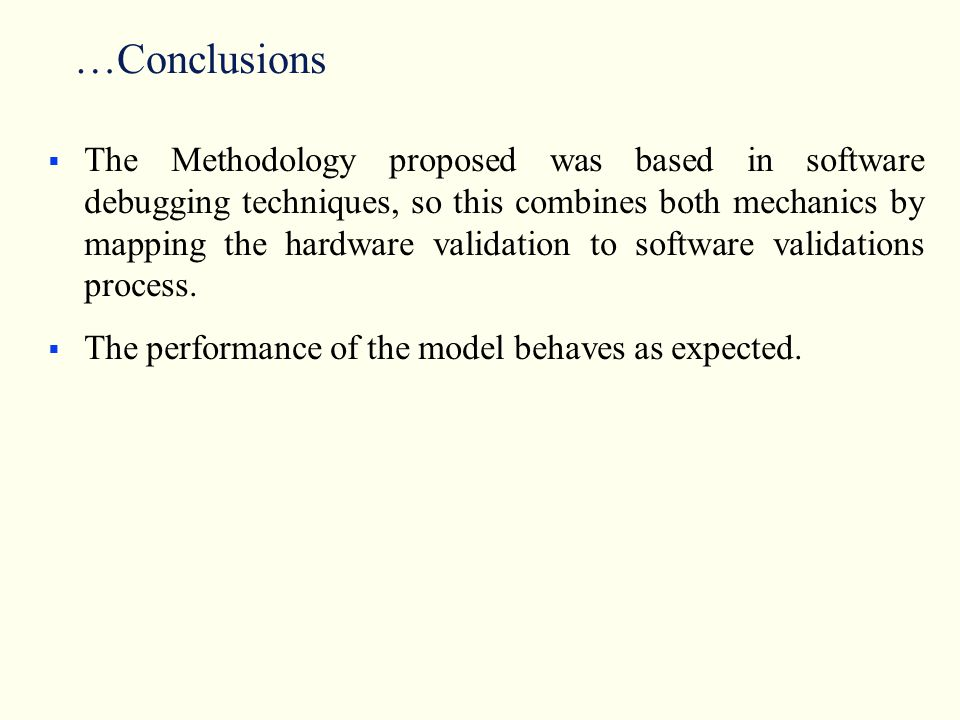 …Conclusions  The Methodology proposed was based in software debugging techniques, so this combines both mechanics by mapping the hardware validation to software validations process.