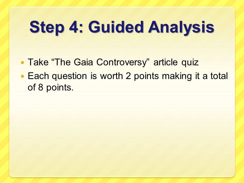 Step 4: Guided Analysis Take The Gaia Controversy article quiz Each question is worth 2 points making it a total of 8 points.