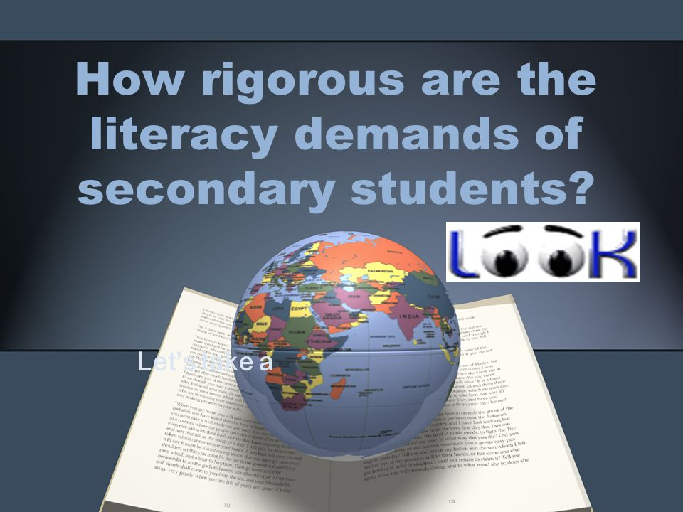 How rigorous are the literacy demands of secondary students Let ' s take a