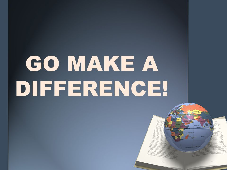 GO MAKE A DIFFERENCE!