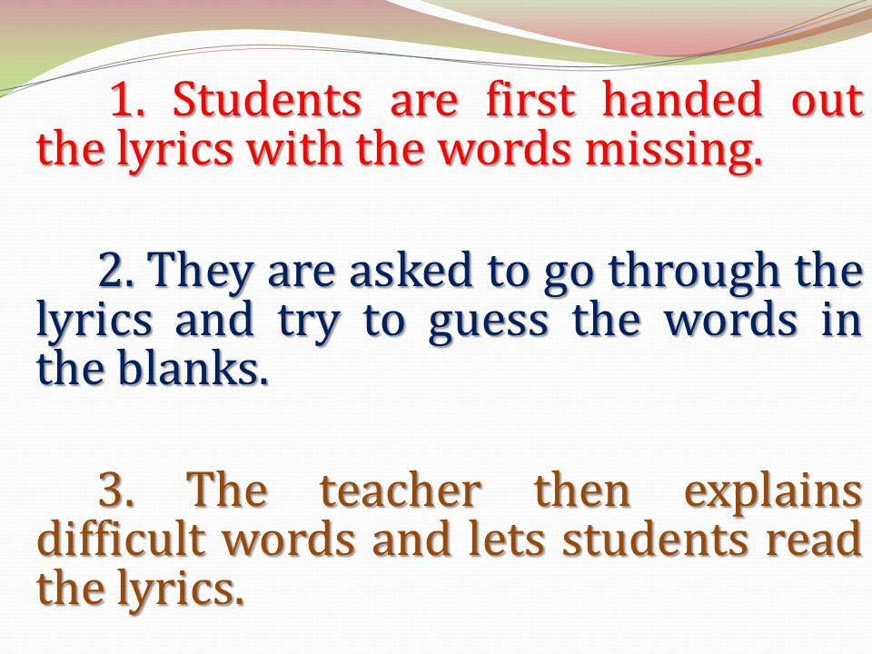 1. Students are first handed out the lyrics with the words missing.