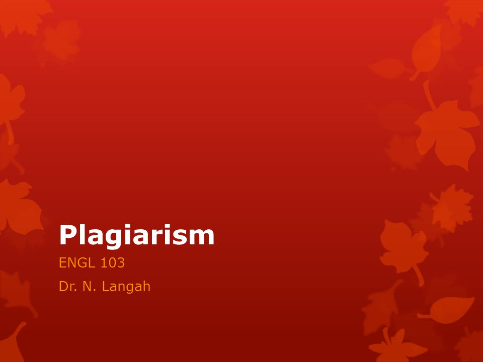 Plagiarism ENGL 103 Dr. N. Langah