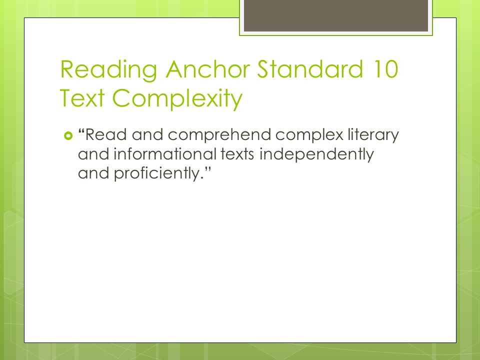 """Reading Anchor Standard 10 Text Complexity  """" Read and comprehend complex literary and informational texts independently and proficiently."""""""