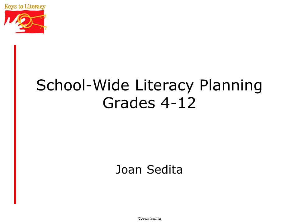 ©Joan Sedita School-Wide Literacy Planning Grades 4-12 Joan Sedita