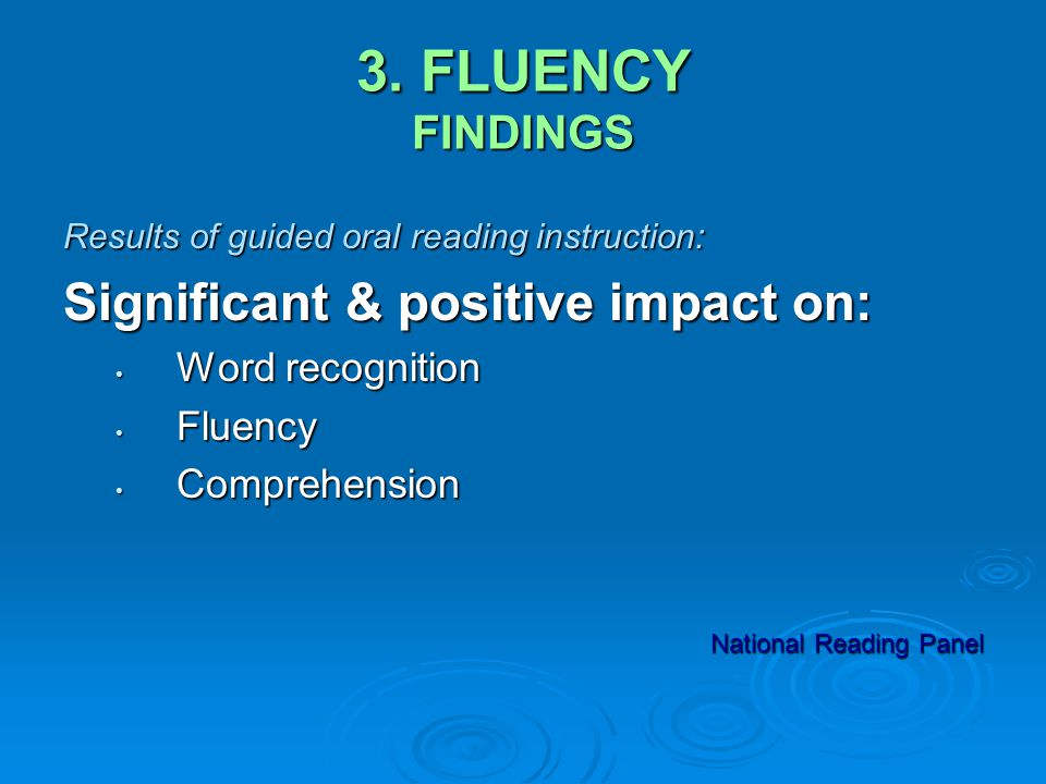 3. FLUENCY FINDINGS Results of guided oral reading instruction: Significant & positive impact on: Word recognition Word recognition Fluency Fluency Co