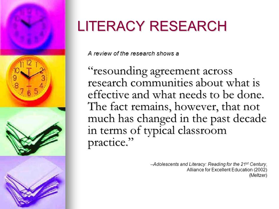 LITERACY RESEARCH A review of the research shows a resounding agreement across research communities about what is effective and what needs to be done.