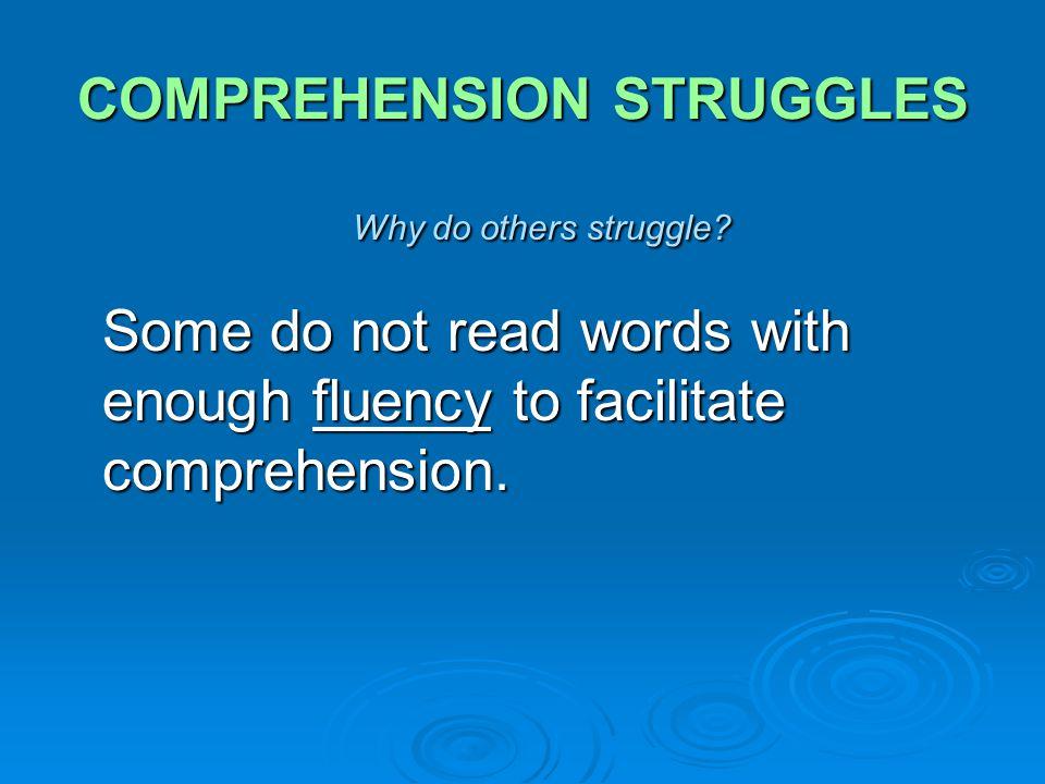 COMPREHENSION STRUGGLES Why do others struggle.