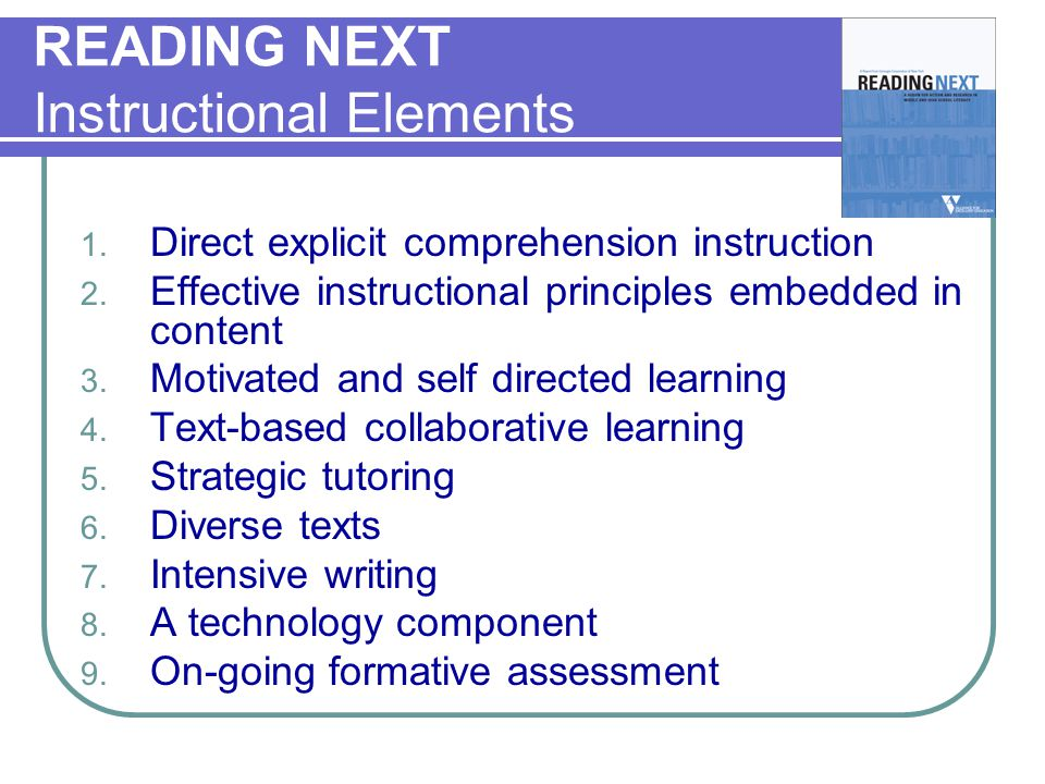 READING NEXT Instructional Elements 1. Direct explicit comprehension instruction 2.