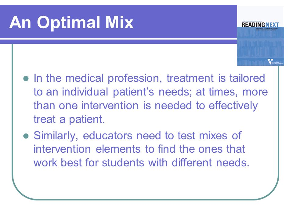 An Optimal Mix In the medical profession, treatment is tailored to an individual patient's needs; at times, more than one intervention is needed to ef