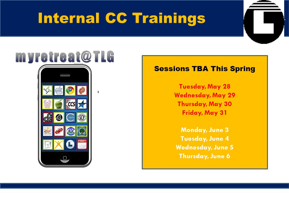 Internal CC Trainings Sessions TBA This Spring Tuesday, May 28 Wednesday, May 29 Thursday, May 30 Friday, May 31 Monday, June 3 Tuesday, June 4 Wednesday, June 5 Thursday, June 6