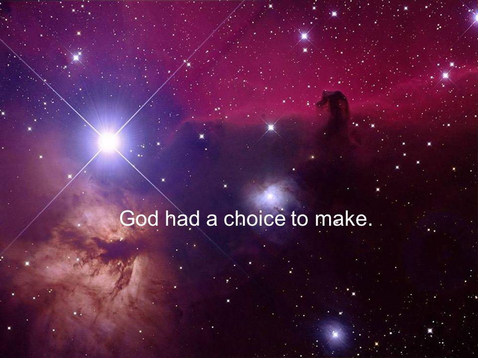 God had a choice to make.