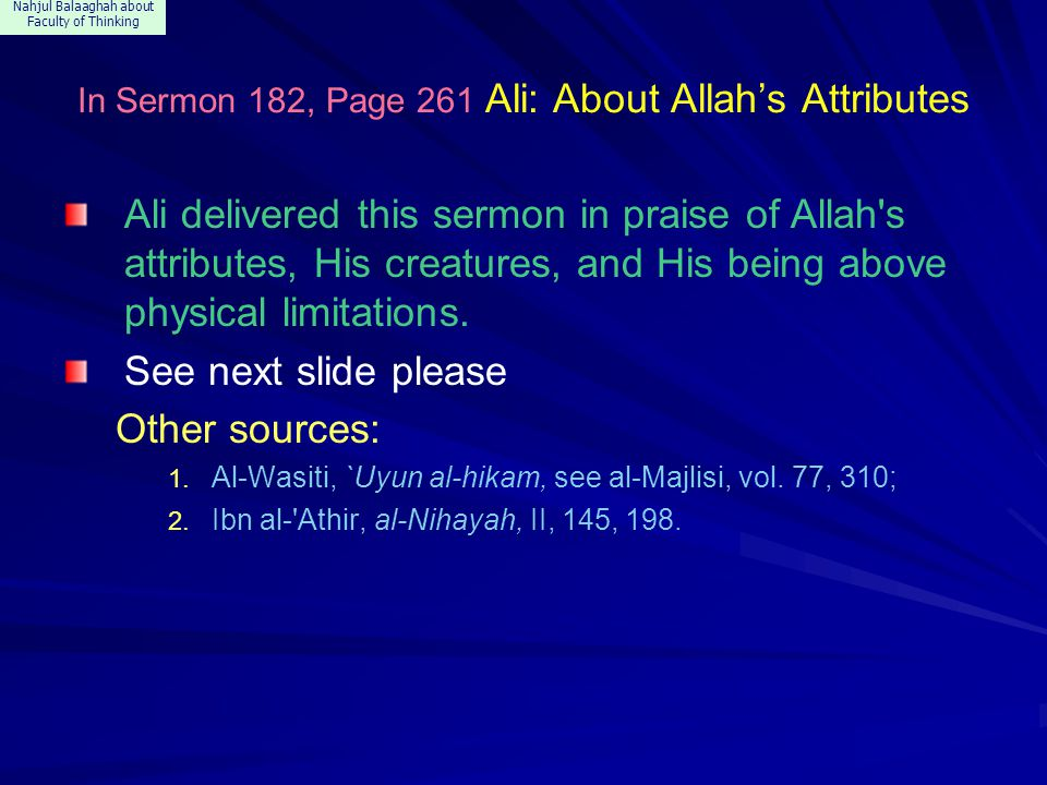 Nahjul Balaaghah about Faculty of Thinking In Sermon 182, Page 261 Ali: About Allah's Attributes Ali delivered this sermon in praise of Allah's attrib