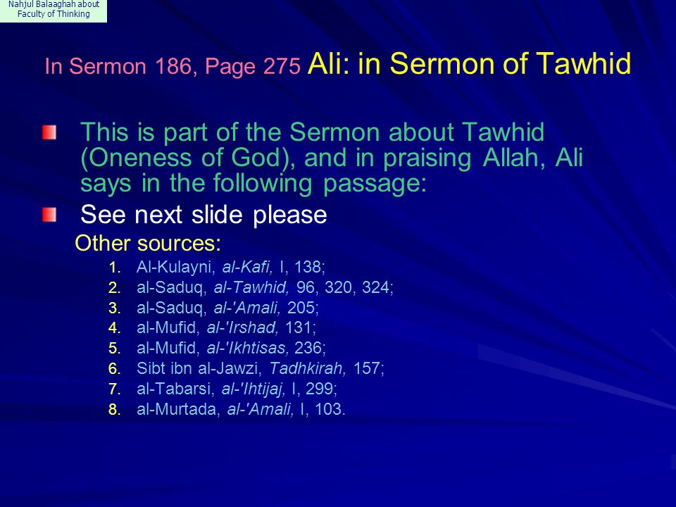 Nahjul Balaaghah about Faculty of Thinking In Sermon 186, Page 275 Ali: in Sermon of Tawhid This is part of the Sermon about Tawhid (Oneness of God), and in praising Allah, Ali says in the following passage: See next slide please Other sources: 1.