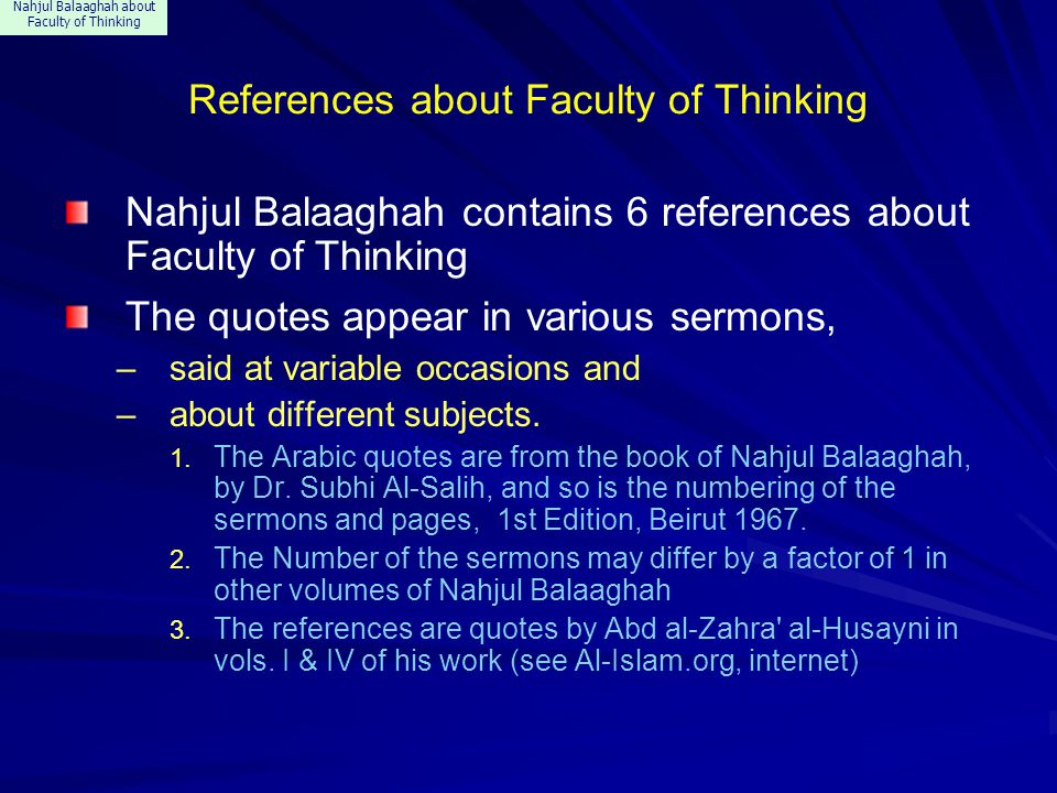 Nahjul Balaaghah about Faculty of Thinking References about Faculty of Thinking Nahjul Balaaghah contains 6 references about Faculty of Thinking The quotes appear in various sermons, –said at variable occasions and –about different subjects.