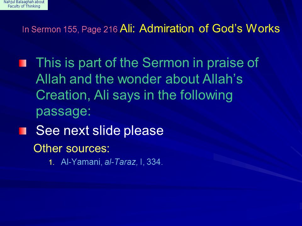 Nahjul Balaaghah about Faculty of Thinking In Sermon 155, Page 216 Ali: Admiration of God's Works This is part of the Sermon in praise of Allah and th