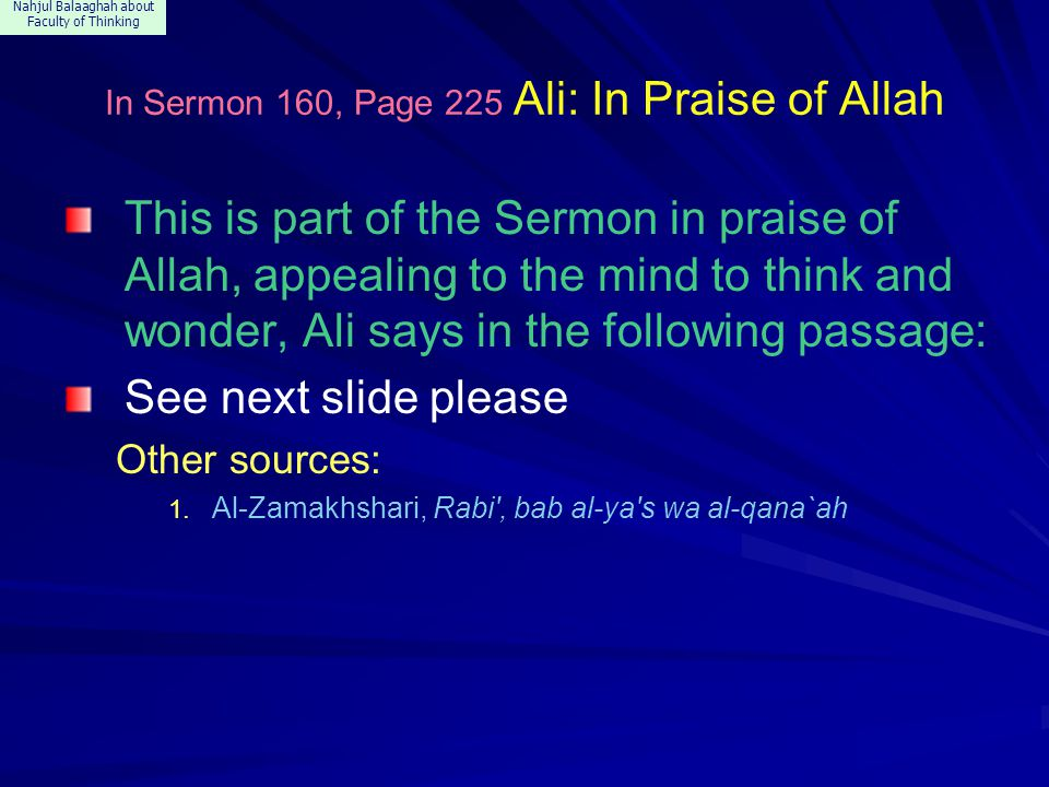 Nahjul Balaaghah about Faculty of Thinking In Sermon 160, Page 225 Ali: In Praise of Allah This is part of the Sermon in praise of Allah, appealing to