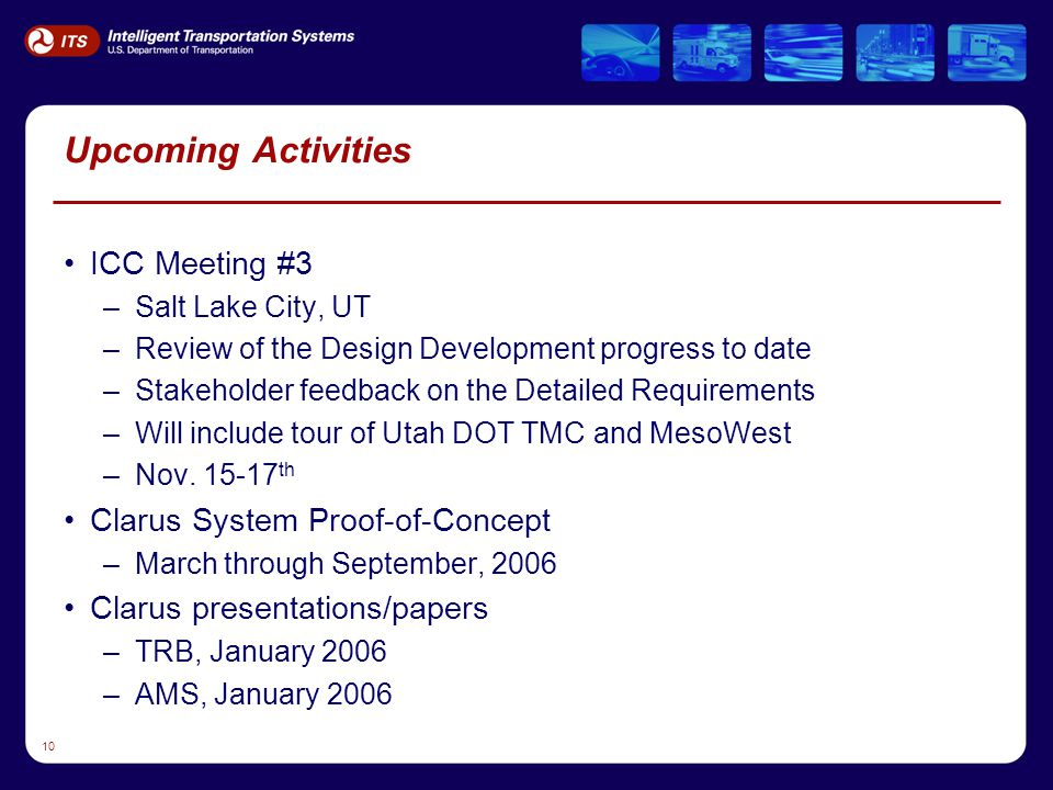 10 Upcoming Activities ICC Meeting #3 –Salt Lake City, UT –Review of the Design Development progress to date –Stakeholder feedback on the Detailed Requirements –Will include tour of Utah DOT TMC and MesoWest –Nov.