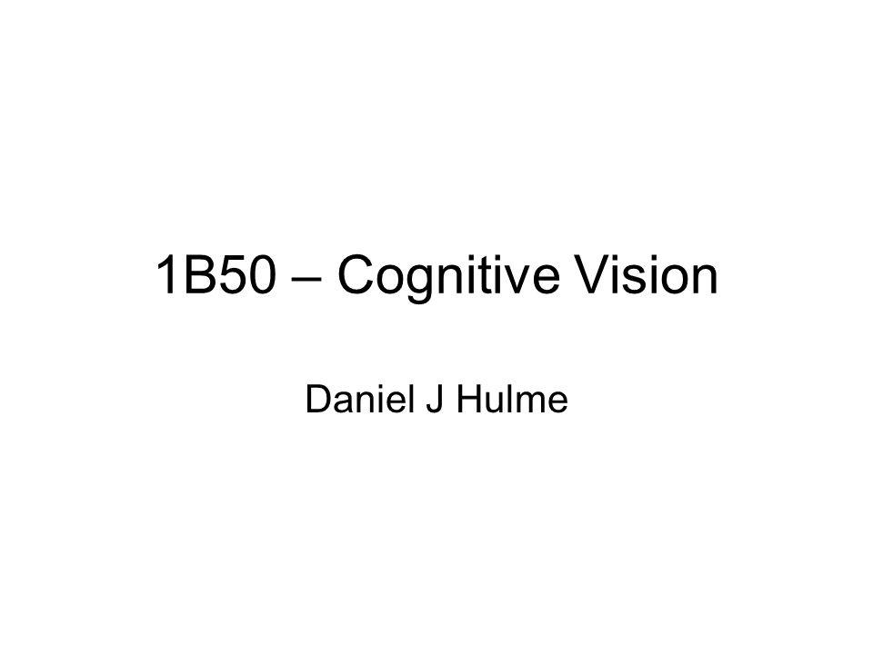 1B50 – Cognitive Vision Daniel J Hulme