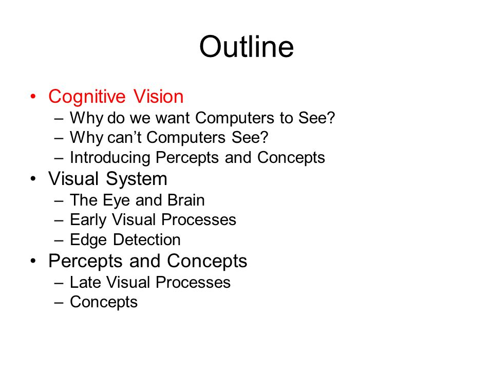 Outline Cognitive Vision –Why do we want Computers to See.