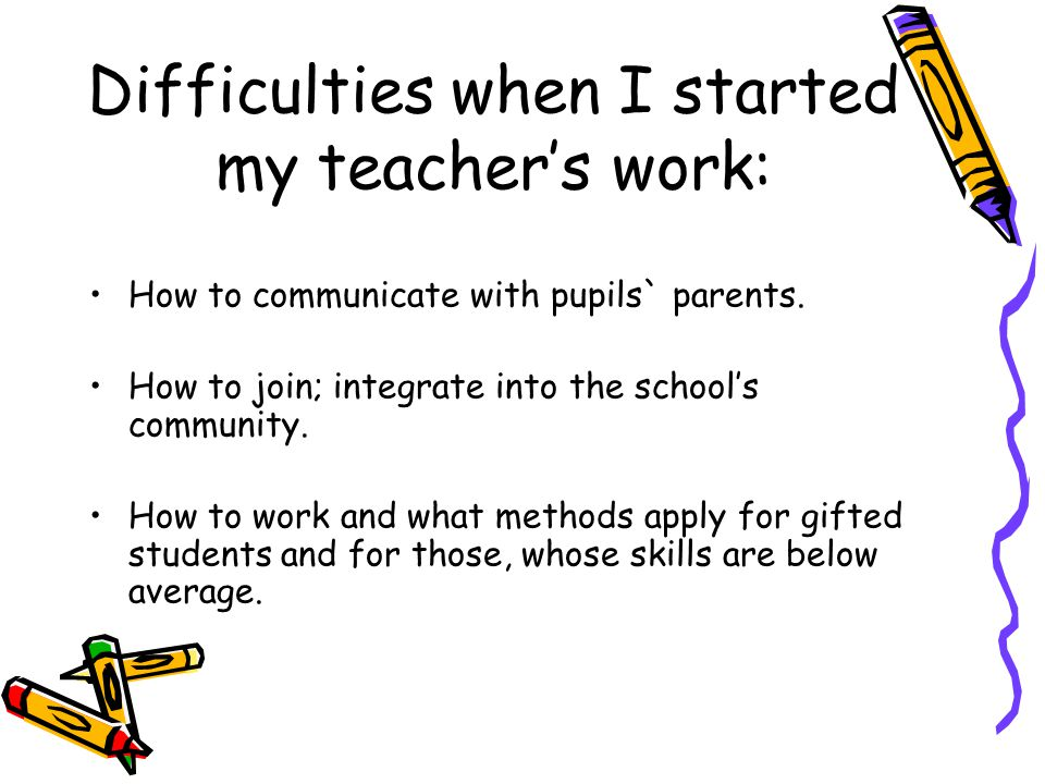 Difficulties when I started my teacher's work: How to communicate with pupils` parents.