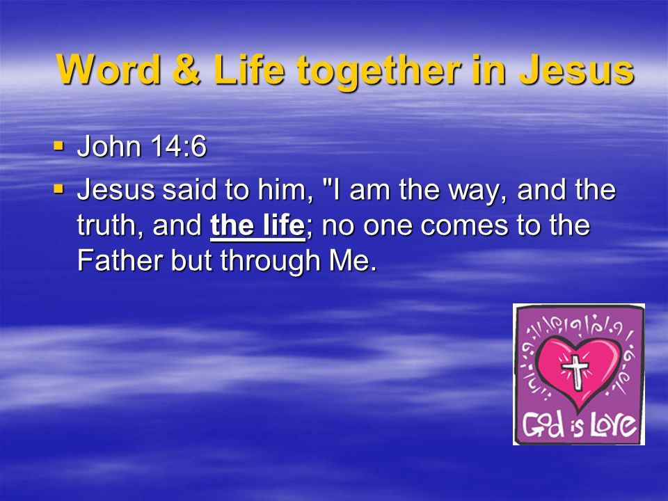  John 14:6  Jesus said to him, I am the way, and the truth, and the life; no one comes to the Father but through Me.