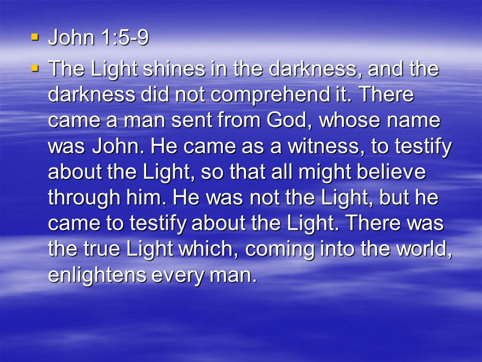  John 1:5-9  The Light shines in the darkness, and the darkness did not comprehend it.