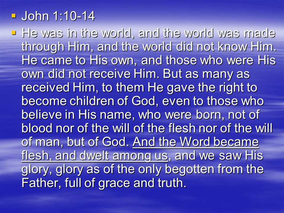  John 1:10-14  He was in the world, and the world was made through Him, and the world did not know Him.