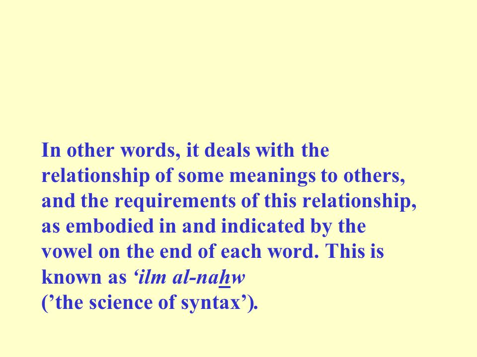 In other words, it deals with the relationship of some meanings to others, and the requirements of this relationship, as embodied in and indicated by