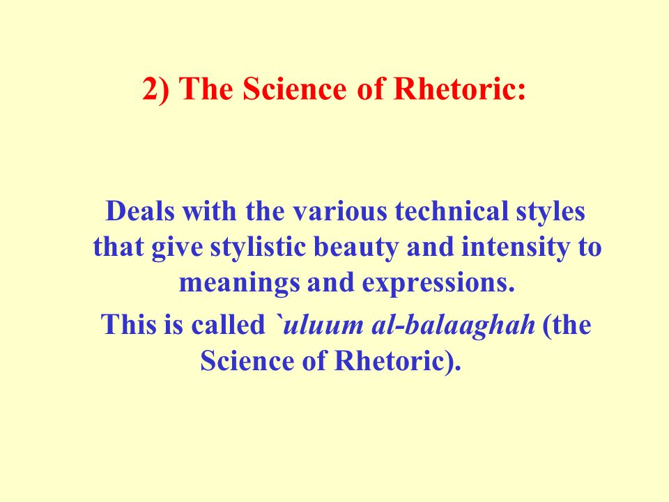 2) The Science of Rhetoric: Deals with the various technical styles that give stylistic beauty and intensity to meanings and expressions. This is call