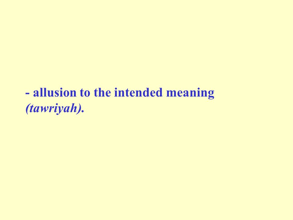 - allusion to the intended meaning (tawriyah).