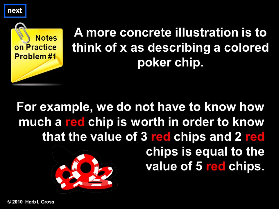 © 2010 Herb I. Gross Notes on Practice Problem #1 A more concrete illustration is to think of x as describing a colored poker chip. For example, we do
