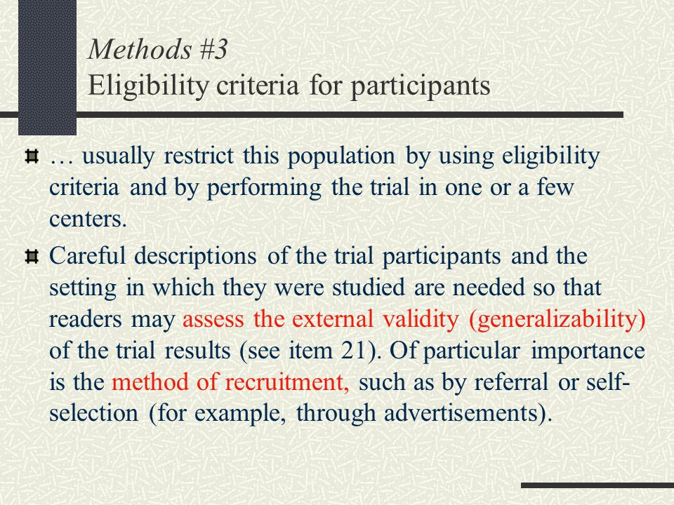 Methods #3 Eligibility criteria for participants … usually restrict this population by using eligibility criteria and by performing the trial in one or a few centers.