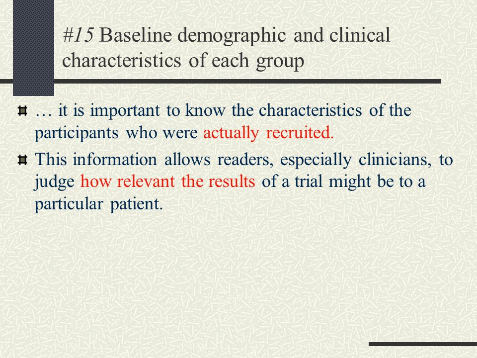#15 Baseline demographic and clinical characteristics of each group … it is important to know the characteristics of the participants who were actually recruited.