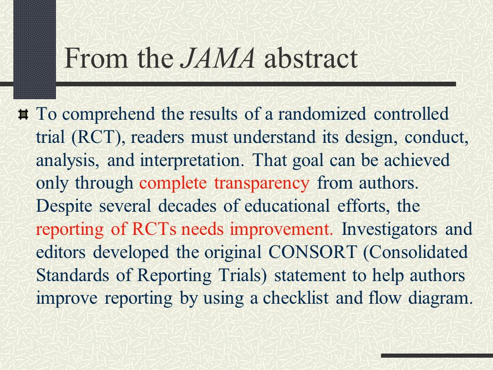 From the JAMA abstract To comprehend the results of a randomized controlled trial (RCT), readers must understand its design, conduct, analysis, and interpretation.