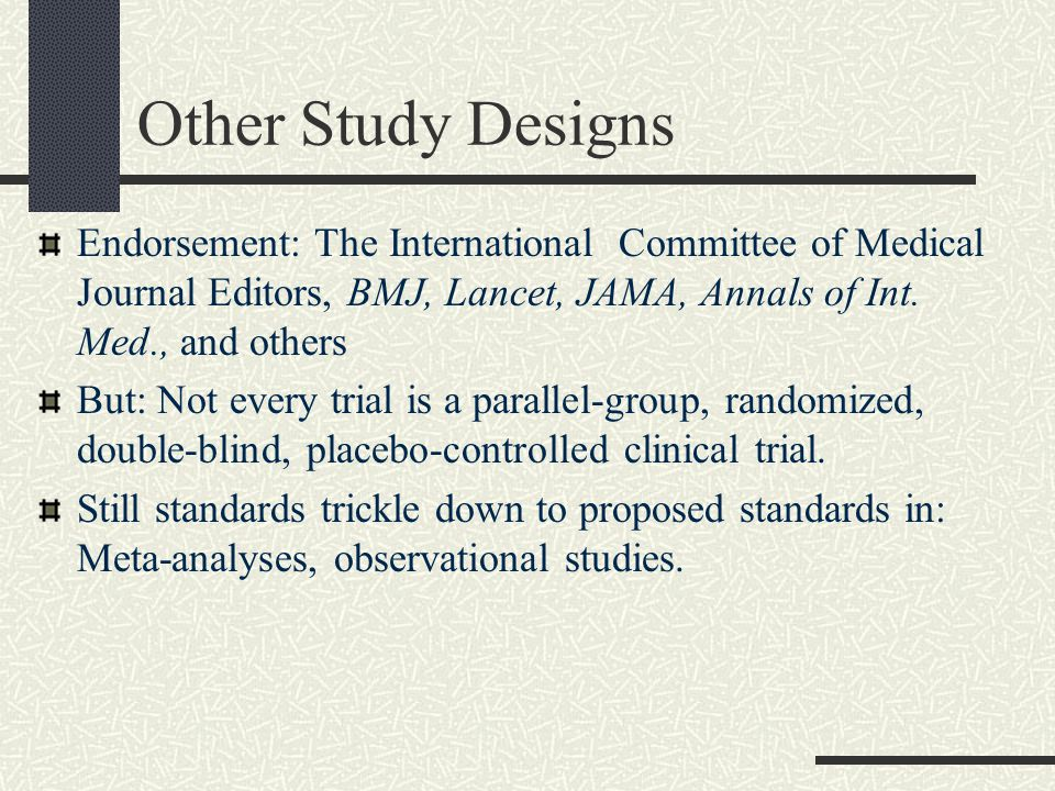 Other Study Designs Endorsement: The International Committee of Medical Journal Editors, BMJ, Lancet, JAMA, Annals of Int.