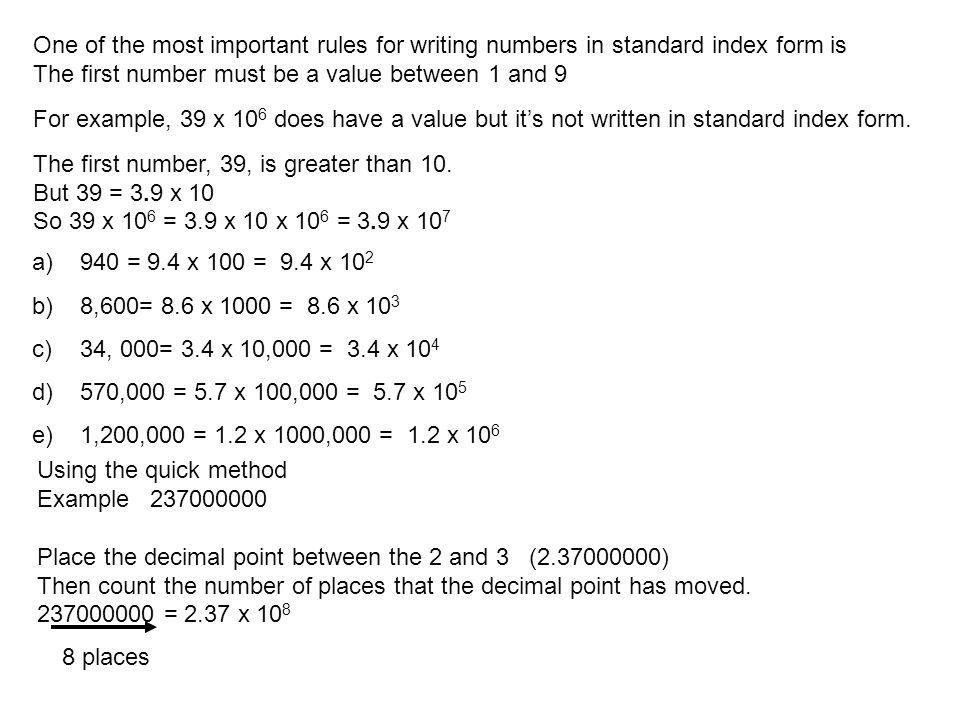 a)940 = 9.4 x 100 = 9.4 x 10 2 b)8,600= 8.6 x 1000 = 8.6 x 10 3 c)34, 000= 3.4 x 10,000 = 3.4 x 10 4 d)570,000 = 5.7 x 100,000 = 5.7 x 10 5 e)1,200,00