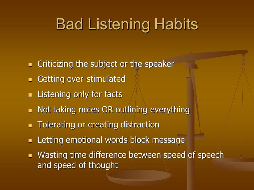 Bad Listening Habits Criticizing the subject or the speaker Criticizing the subject or the speaker Getting over-stimulated Getting over-stimulated Lis