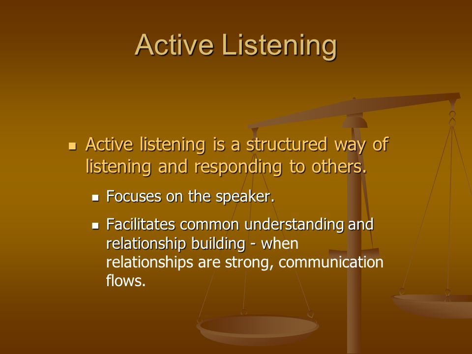 Active Listening Active listening is a structured way of listening and responding to others. Active listening is a structured way of listening and res