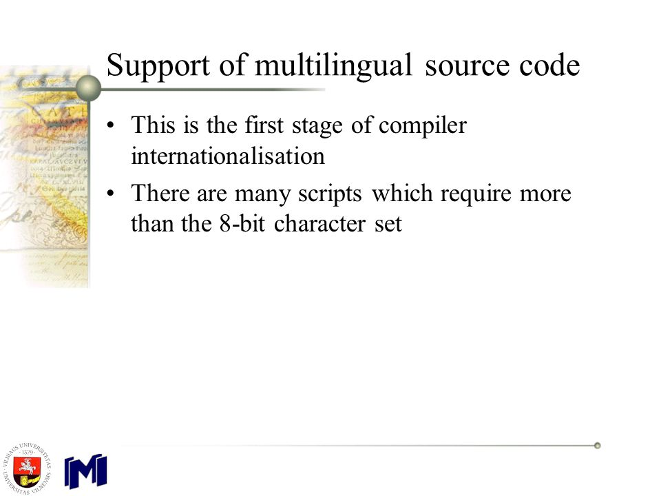 Support of multilingual source code This is the first stage of compiler internationalisation There are many scripts which require more than the 8-bit character set